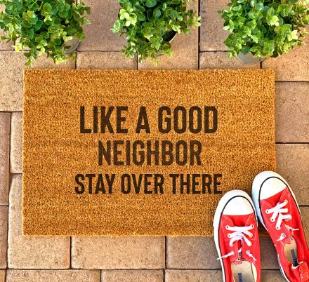 Like a Good Neighbor, Stay Over There Doormat