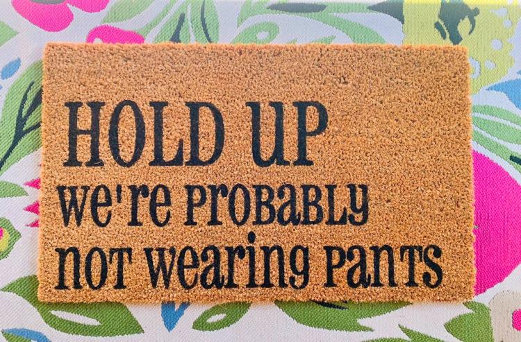 Hold Up We're Probably Not Wearing Pants Doormat - Not wearing pants door mat