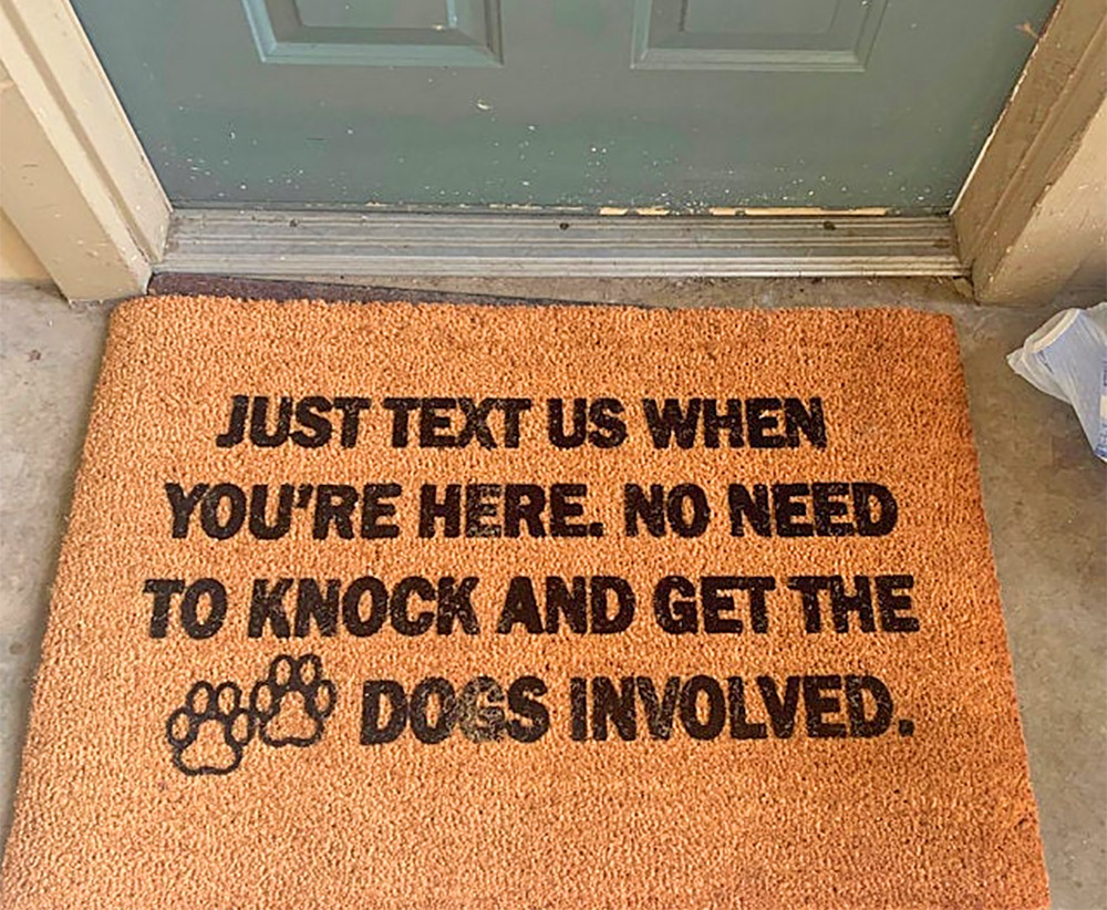 Just Text Us When You're Here, No Need To Get The Dogs Involved Doormat