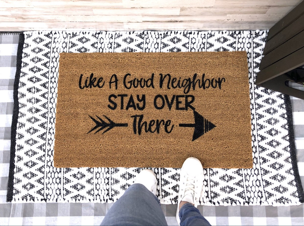 Like a Good Neighbor, Stay Over There Doormat - Funny creative social isolation doormat