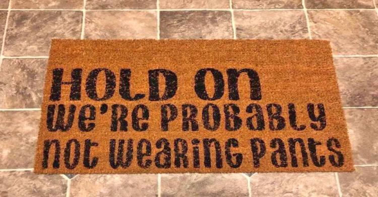 Hold On We're Probably Not Wearing Pants Doormat - Not wearing pants door mat