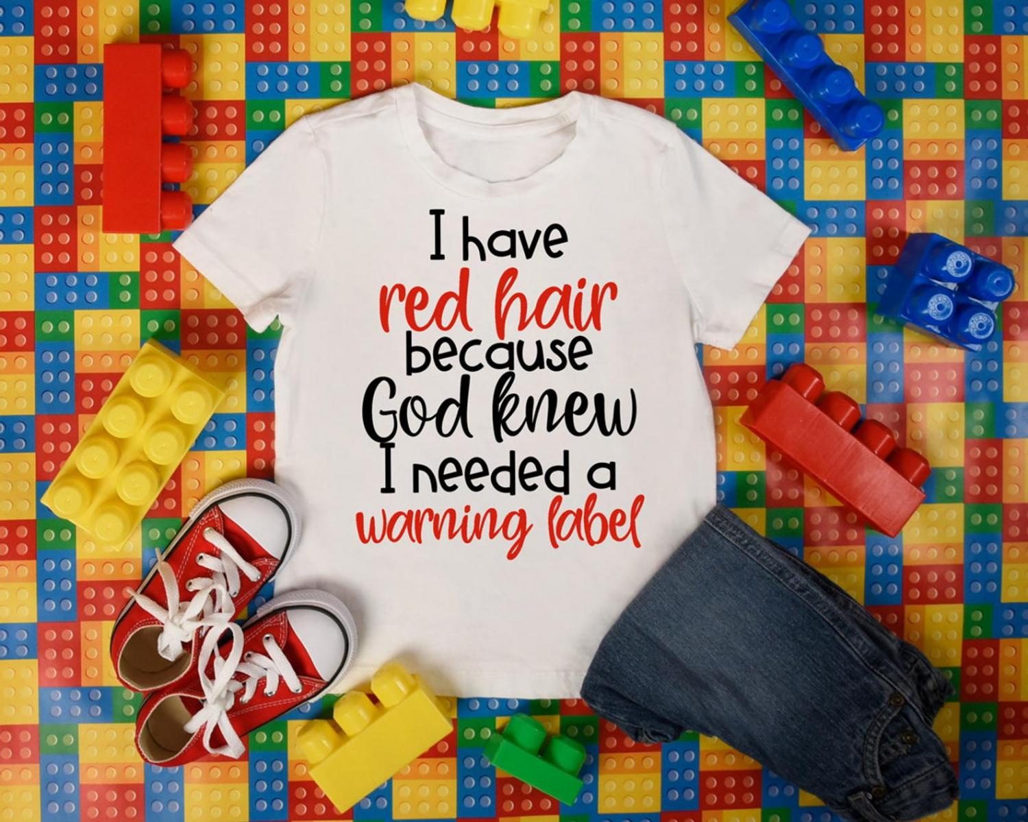 I Have Red Hair Because God Thought I Needed A Warning Label Shirt
