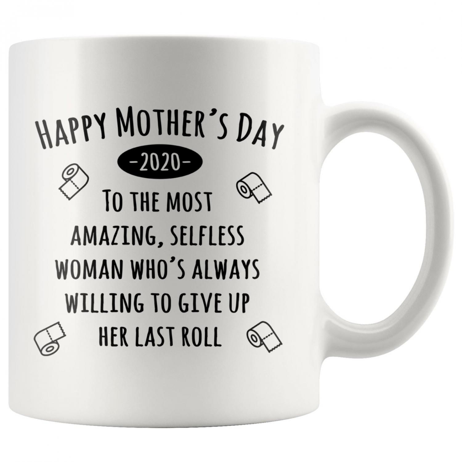 Happy Mothers Day - To the most amazing selfless woman who's always willing to give up her last roll (of toilet paper) - Funny mothers day coffee mug