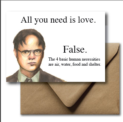 Dwight Shrute Alls You Need Is Love Greetings Card