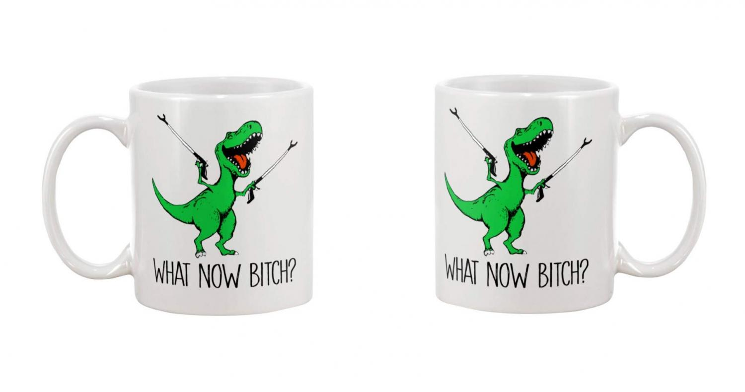 What Now Bitch T-Rex Arm Extenders Coffee Mug - Funny T-Rex Coffee Mugs