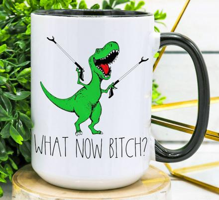 What Now Bitch? Funny T-Rex Dinosaur Coffee Mugs